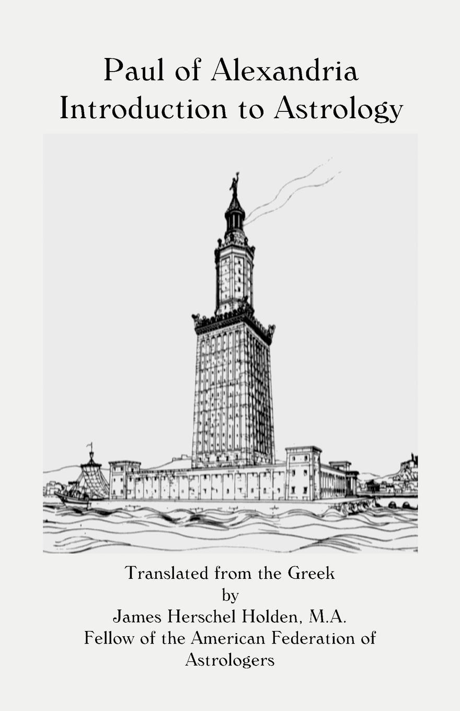 James Herschel Holden Paul of Alexandria. Introduction to Astrology jean baptiste morin james herschel holden astrologia gallica book 25