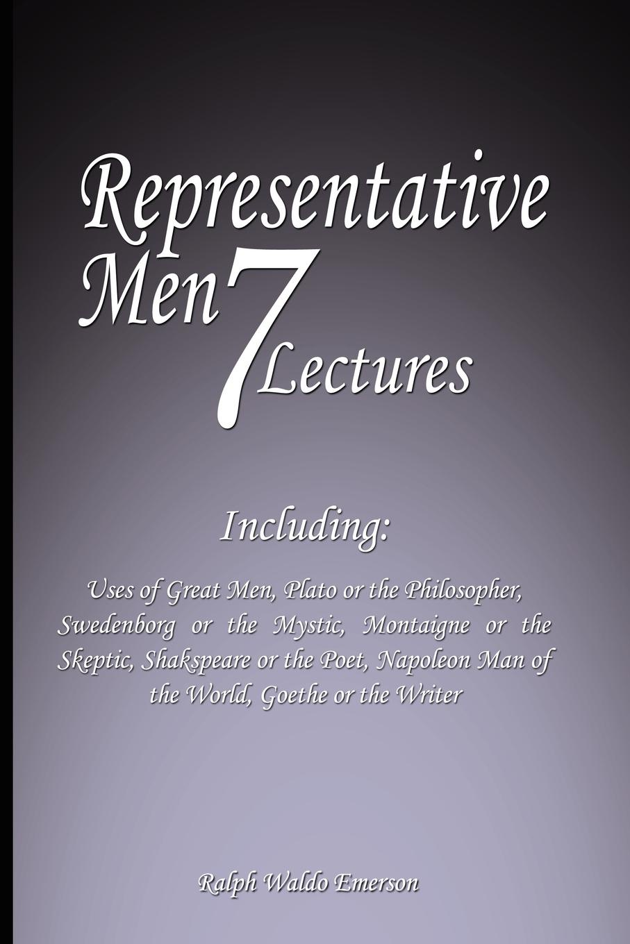 Ralph Waldo Emerson Representative Men. Seven Lectures - Including: Uses of Great Men, Plato or the Philosopher, Swedenborg or the Mystic, Montaigne or the Skeptic, Shakspeare or the Poet, Napoleon Man of the World AND Goethe or the Writer browne george waldo where duty called or in honor bound