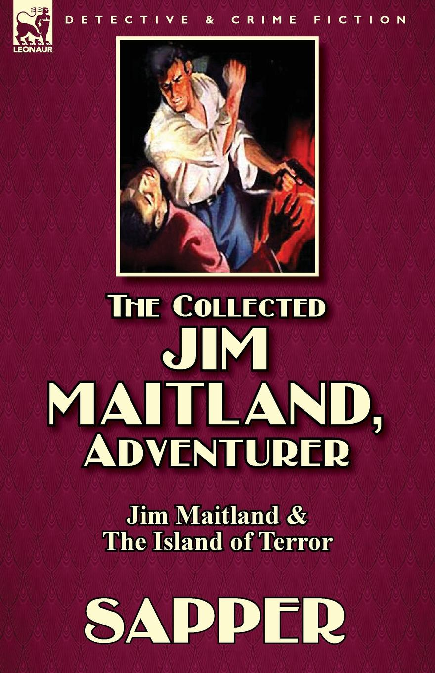 Sapper, Herman Cyril McNeile The Collected Jim Maitland, Adventurer-Jim Maitland . The Island of Terror joanna maitland bride of the solway