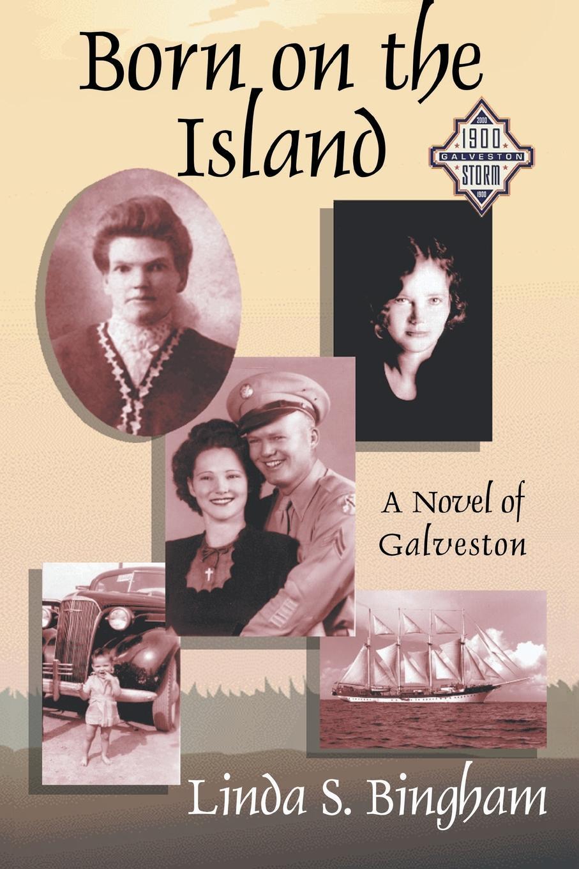 Linda S. Bingham Born on the Island. A Novel of Galveston island born
