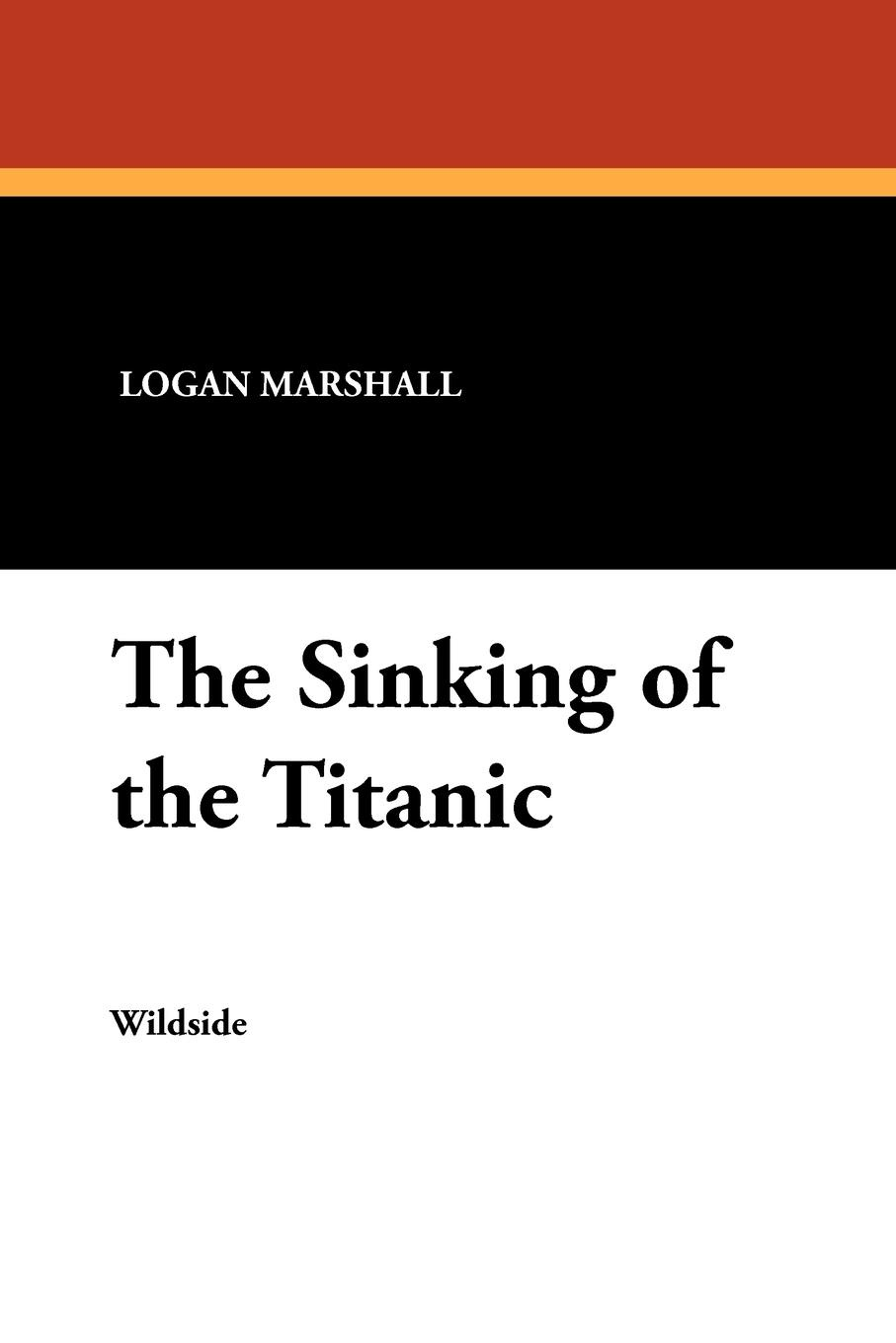Logan Marshall The Sinking of the Titanic robert norman bland historical tombstones of malacca mostly of portuguese origin with the inscriptions in detail and illustrated by numerous photographs