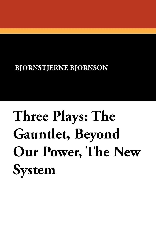Bjornstjerne Bjornson Three Plays. The Gauntlet, Beyond Our Power, The New System gone beyond volume 2