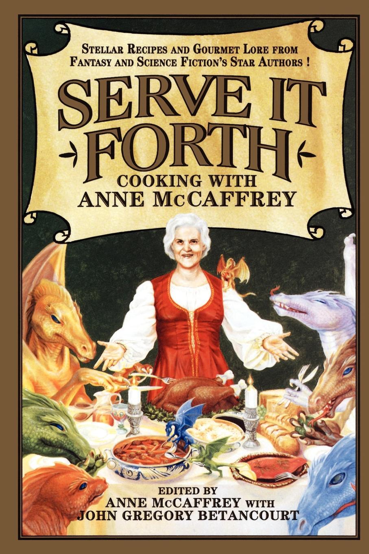 Serve It Forth. Cooking with Anne McCaffrey недорго, оригинальная цена