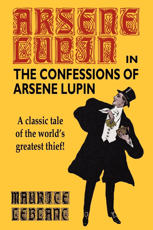 лучшая цена Maurice LeBlanc The Confessions of Arsene Lupin