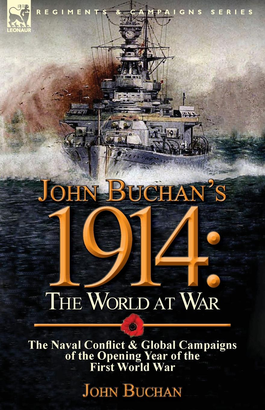 John Buchan John Buchan.s 1914. the World at War-The Naval Conflict . Global Campaigns of the Opening Year of the First World War h w carless davis 1914 early battles two accounts of the battles of the first year of the first world war the retreat from mons the battle of ypres armentieres