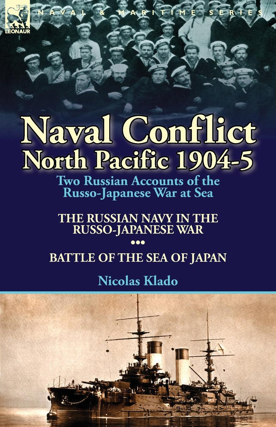 Nicolas Klado Naval Conflict-North Pacific 1904-5. Two Russian Accounts of the Russo-Japanese War at Sea-The Russian Navy in the Russo-Japanese War . Battle of the russian origins of the first world war