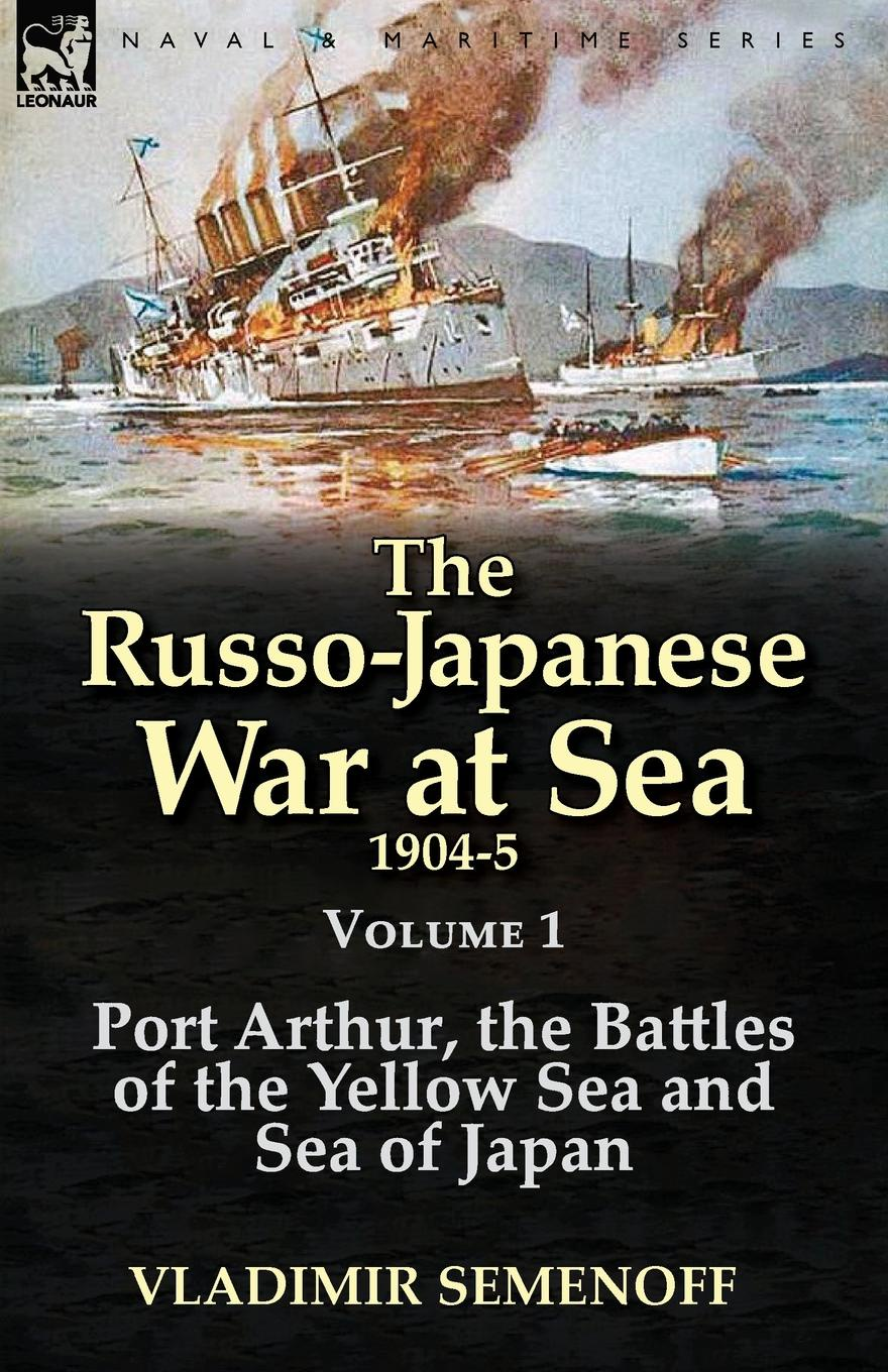 Vladimir Semenoff The Russo-Japanese War at Sea 1904-5. Volume 1-Port Arthur, the Battles of the Yellow Sea and Sea of Japan time bandit two brothers the bering sea and one of the world s deadliest jobs