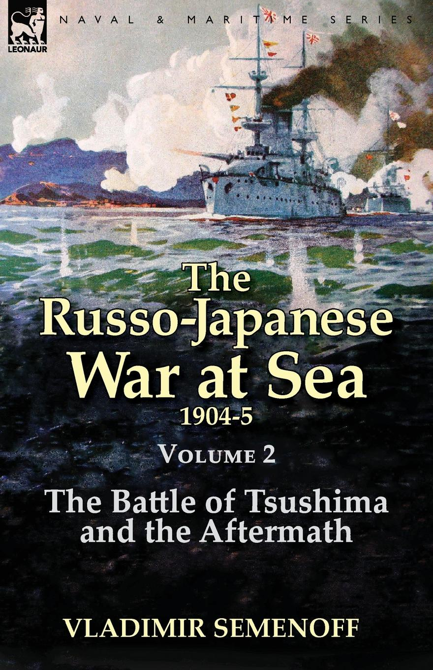 Vladimir Semenoff The Russo-Japanese War at Sea Volume 2. The Battle of Tsushima and the Aftermath time bandit two brothers the bering sea and one of the world s deadliest jobs