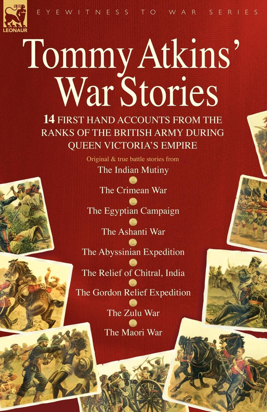 Tommy Atkins Tommy Atkins War Stories - 14 First Hand Accounts from the Ranks of the British Army During Queen Victoria.s Empire robert m blackwood lines of red blue the battles of the british army against the armies of napoleonic france 1801 15