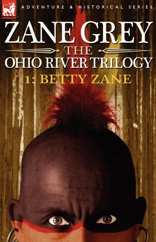 Zane Grey The Ohio River Trilogy 1. Betty Zane все цены