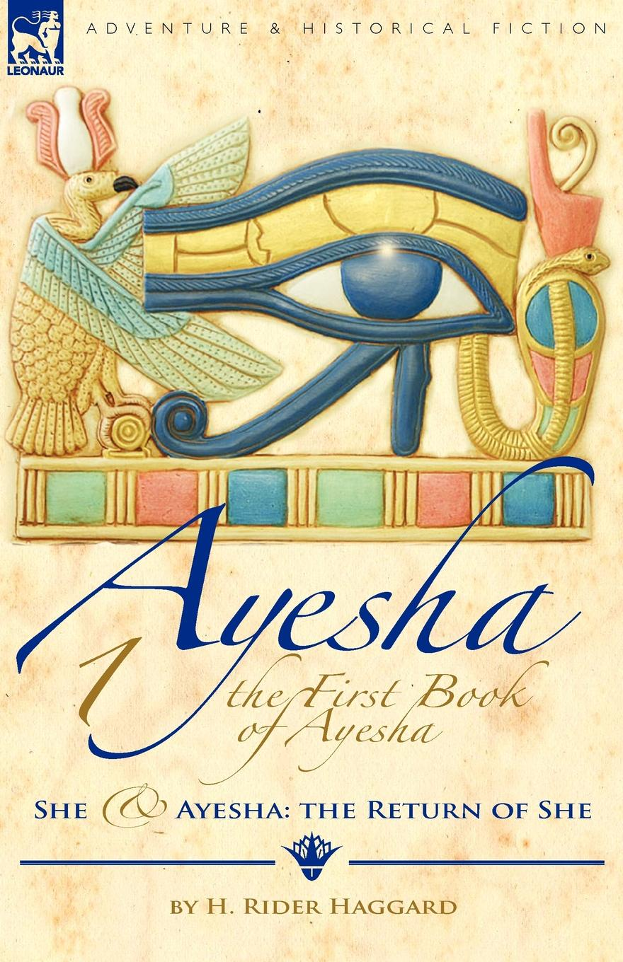H. Rider Haggard The First Book of Ayesha-She . Ayesha. The Return of She