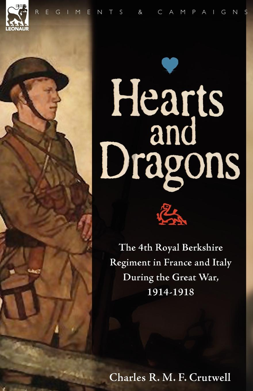 Charles R. M. F. Crutwell Hearts . Dragons. The 4th Royal Berkshire Regiment in France and Italy During the Great War, 1914-1918 цена