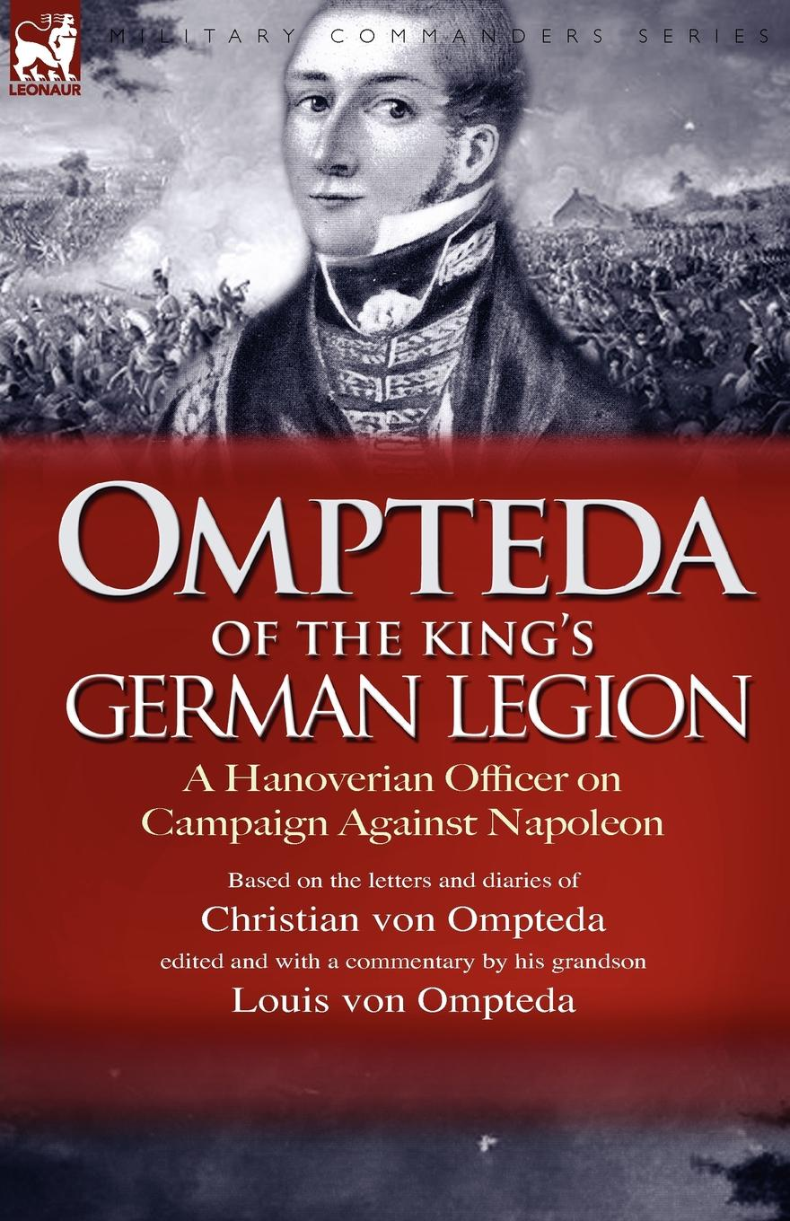 Christian Von Ompteda Ompteda of the King.s German Legion. A Hanoverian Officer on Campaign Against Napoleon frederick robert augustus glover england the remnant of judah and the israel of ephraim the two families under one head a hebrew episode in british history