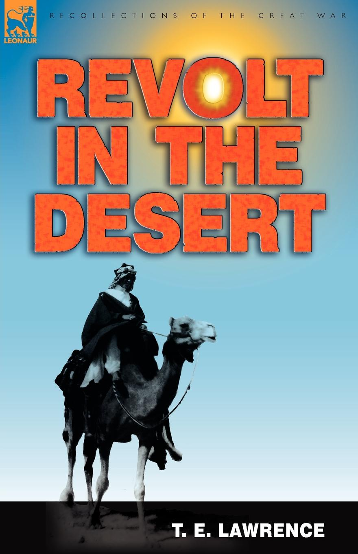 T. E. Lawrence Revolt in the Desert цена и фото