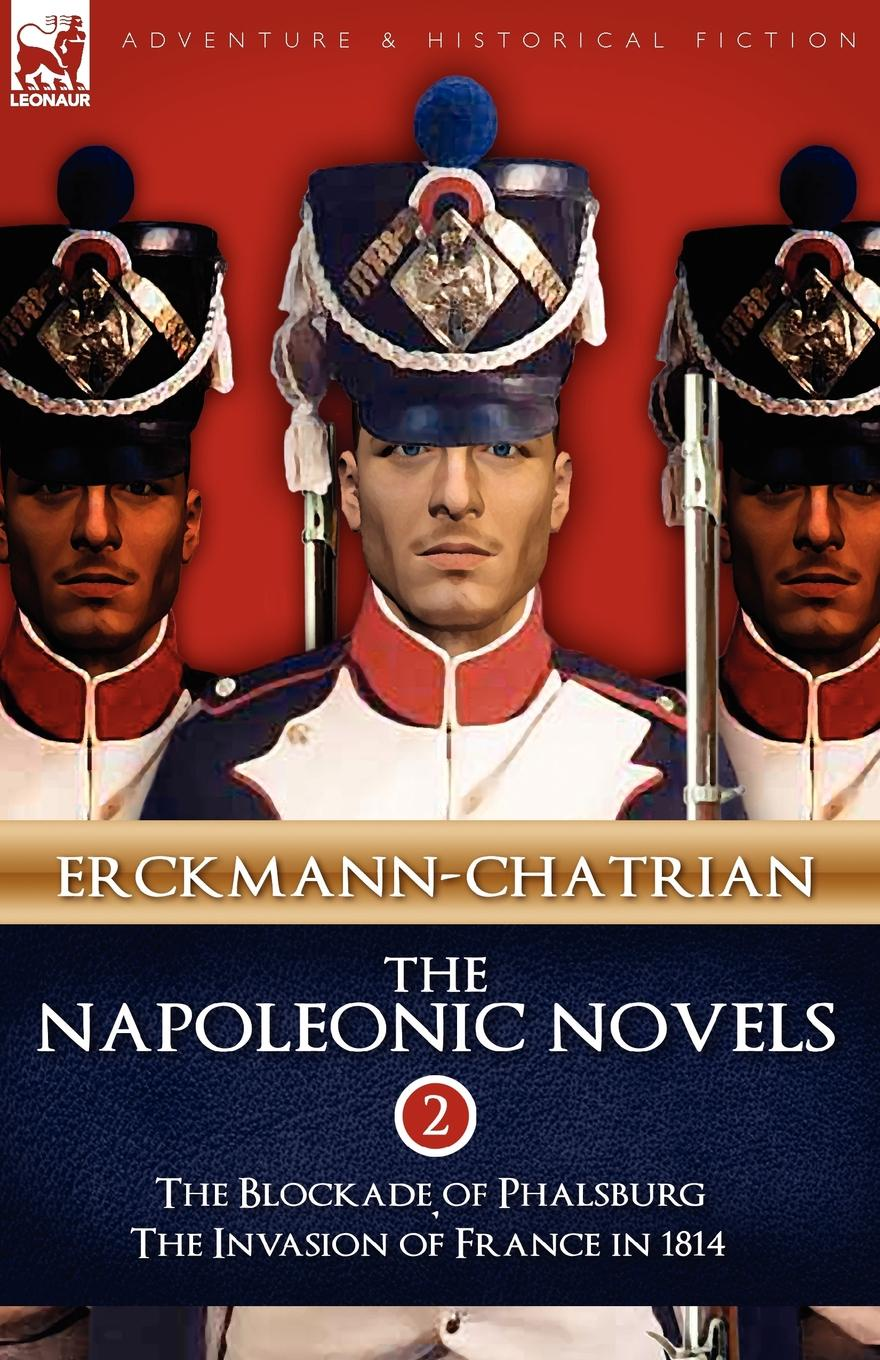 Erckmann-Chatrian The Napoleonic Novels. Volume 2-The Blockade of Phalsburg . the Invasion of France in 1814 agathon jean françois fain memoirs of the invasion of france by the allied armies and of the last six months of the reign of napoleon including his abdication