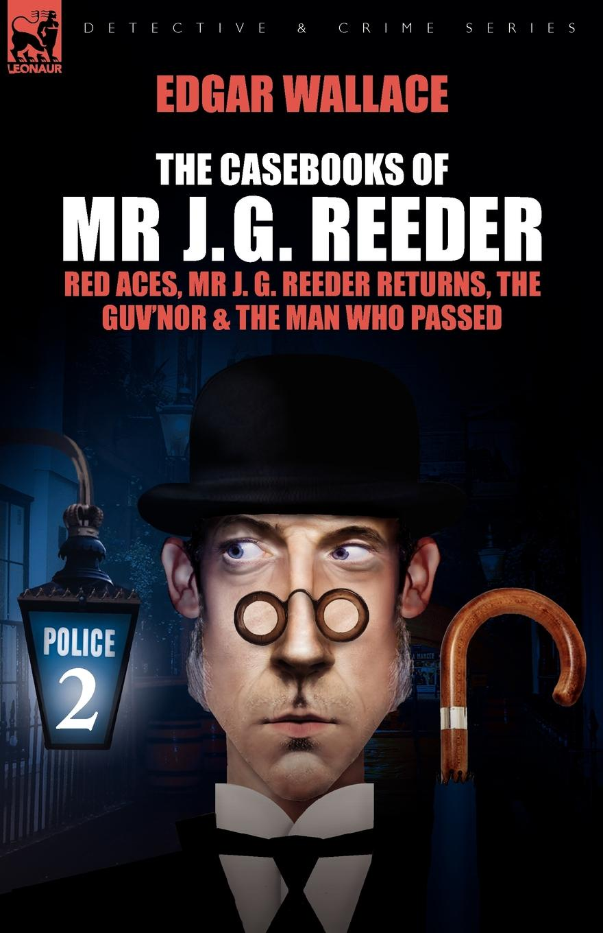 Edgar Wallace The Casebooks of MR J. G. Reeder. Book 2-Red Aces, MR J. G. Reeder Returns, the Guv.nor . the Man Who Passed wallace stegner collected stories