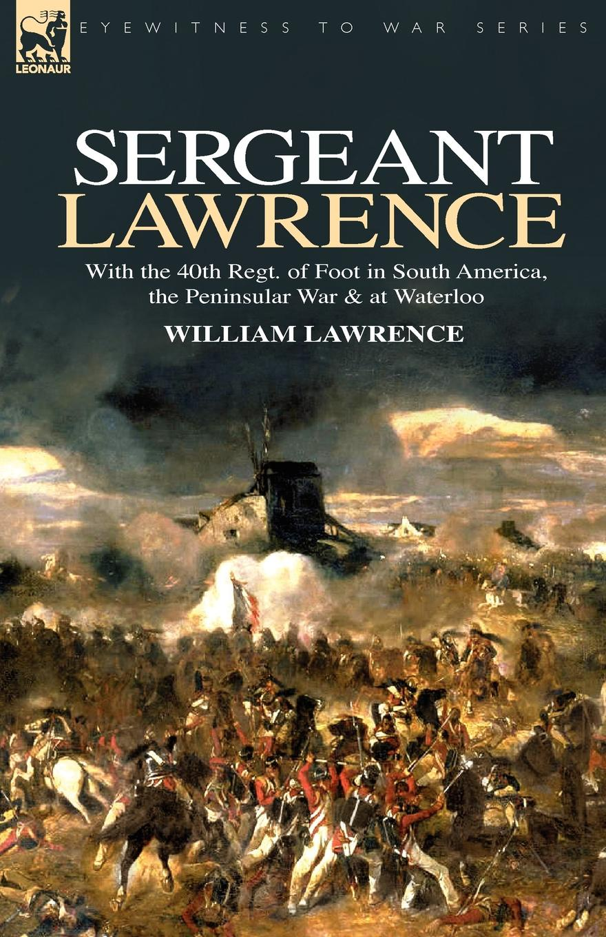 William Lawrence Sergeant Lawrence. With the 40th Regt. of Foot in South America, the Peninsular War . at Waterloo azar lawrence azar lawrence bridge into the new age
