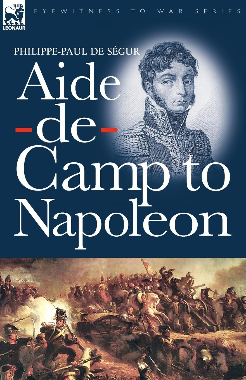 Philippe-Paul de Ségur Aide-de-Camp to Napoleon