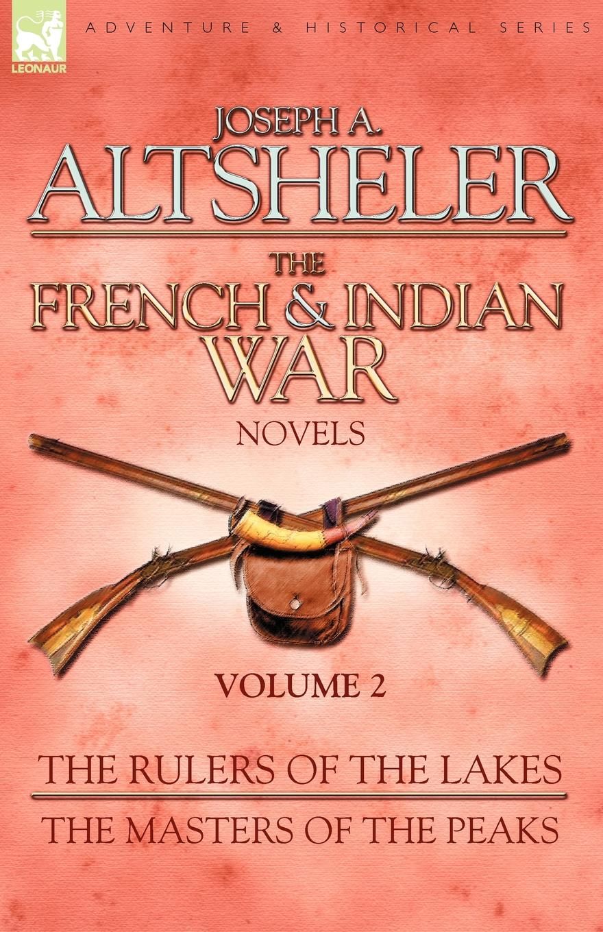 Joseph A Altsheler The French . Indian War Novels. 2-The Rulers of the Lakes . The Masters of the Peaks rulers of the playground
