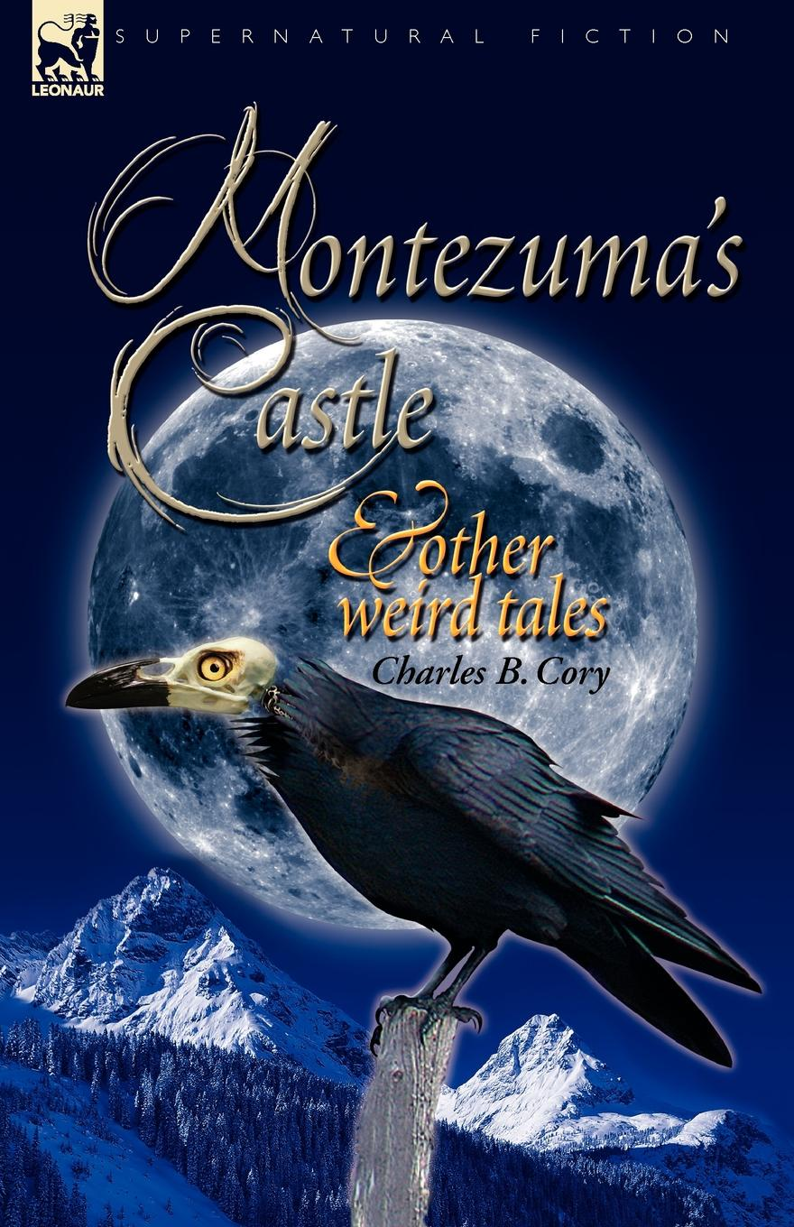 Фото - Charles Barney Cory Montezuma.s Castle and Other Weird Tales cory