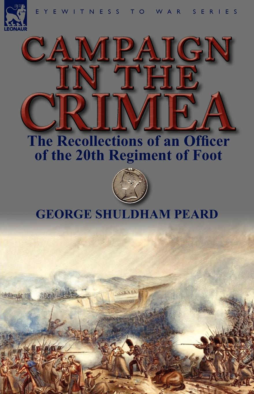 лучшая цена George Shuldham Peard Campaign in the Crimea. The Recollections of an Officer of the 20th Regiment of Foot