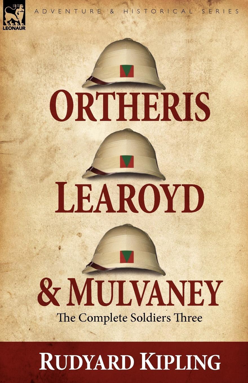 Rudyard Kipling Ortheris, Learoyd . Mulvaney. the Complete Soldiers Three
