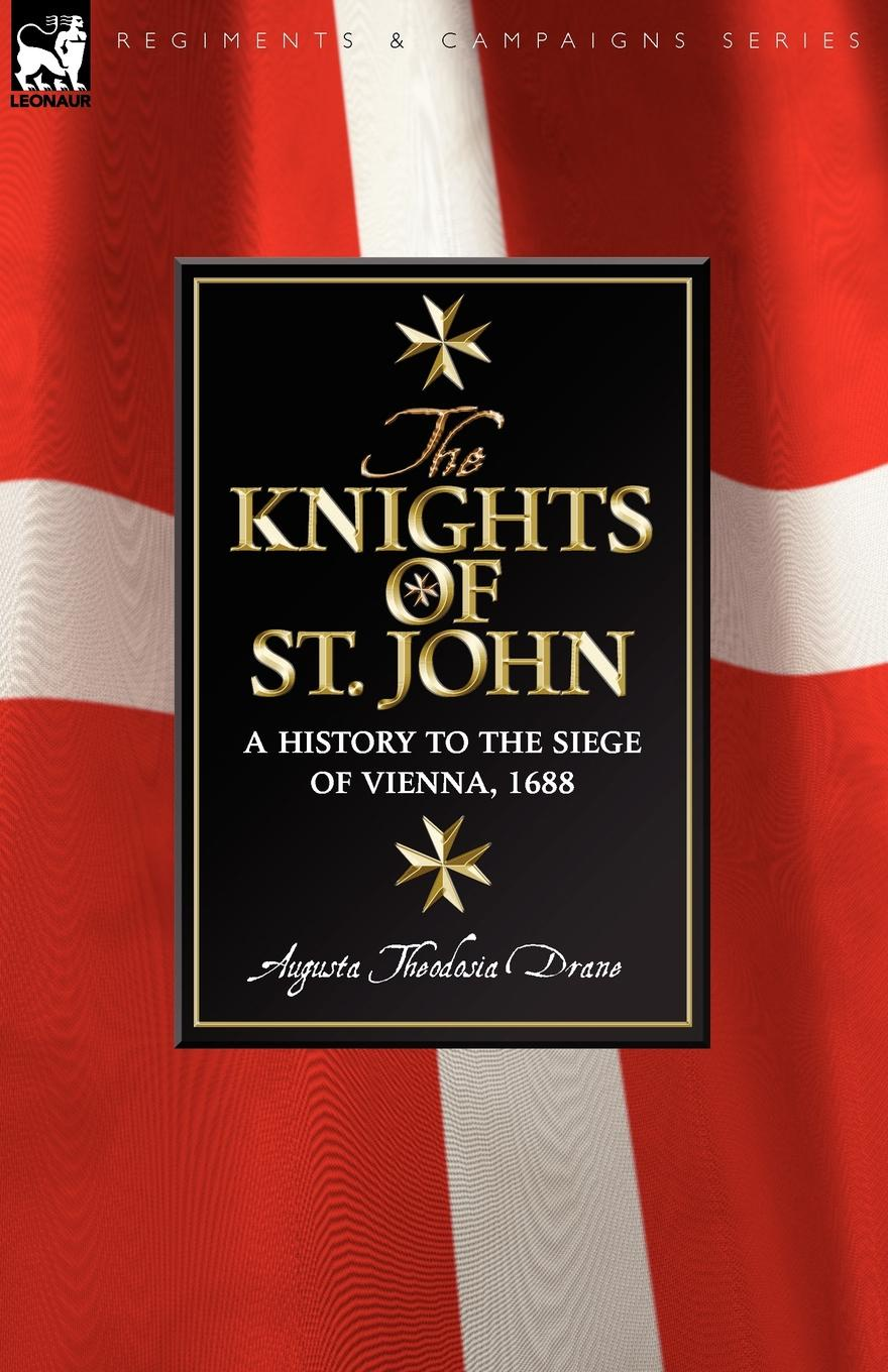 Augusta Theodosia Drane Knights of St John. a History to the Siege of Vienna, 1688 жан воглер the knights эрик якобсен jan vogler and the knights experience live from new york