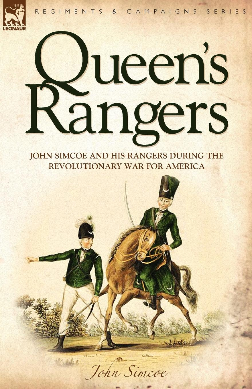 купить John Simcoe Queen.s Rangers. John Simcoe and His Rangers During the Revolutionary War for America дешево
