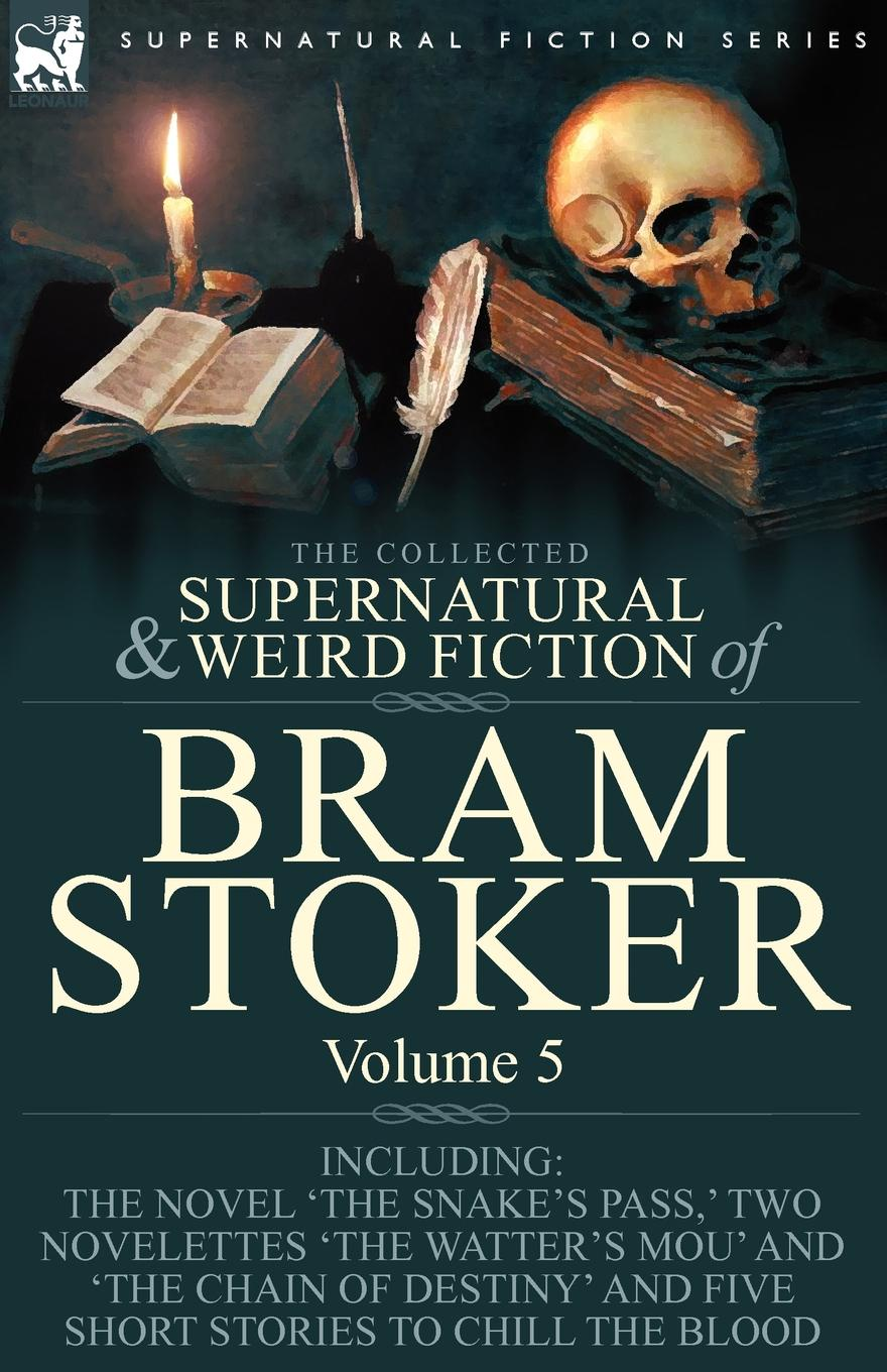 Bram Stoker The Collected Supernatural and Weird Fiction of Bram Stoker. 5-Contains the Novel .The Snake.s Pass,. Two Novelettes .The Watter.s Mou. and .The Chain Of Destiny. and Five Short Stories to Chill the Blood stoker b the mystery of the sea