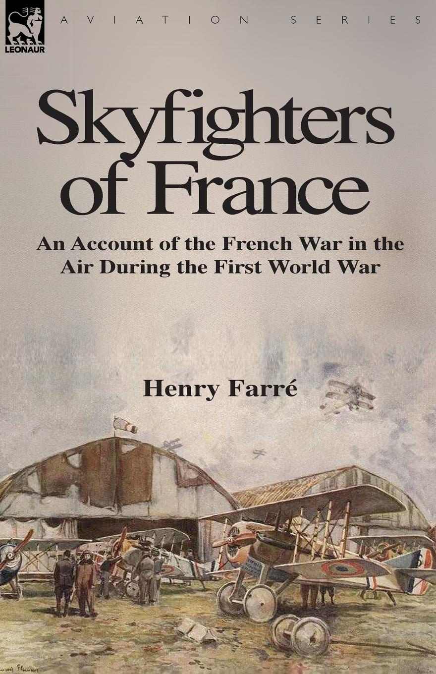 Henry Farré Skyfighters of France. an Account of the French War in the Air During the First World War early german aces of world war i