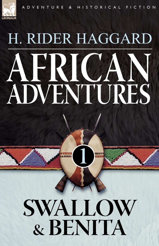 H. Rider Haggard African Adventures. 1-Swallow . Benita haggard h swallow