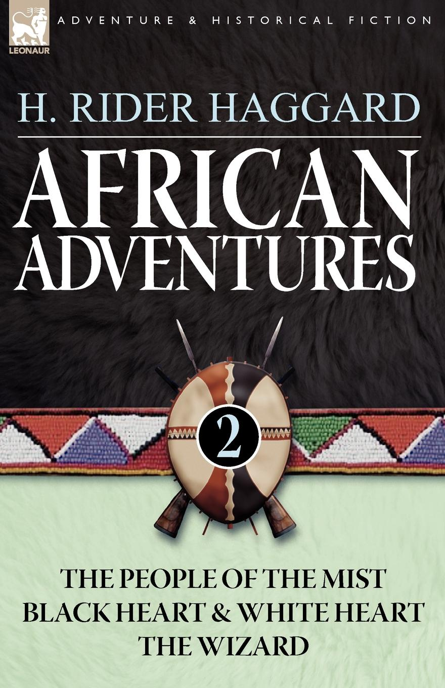 H. Rider Haggard African Adventures. 2-The People of the Mist, Black Heart and White Heart . the Wizard