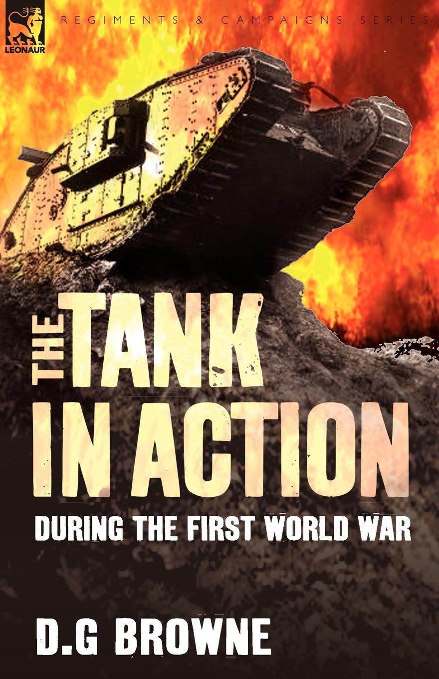 D. G. Browne The Tank in Action During the First World War the tank book
