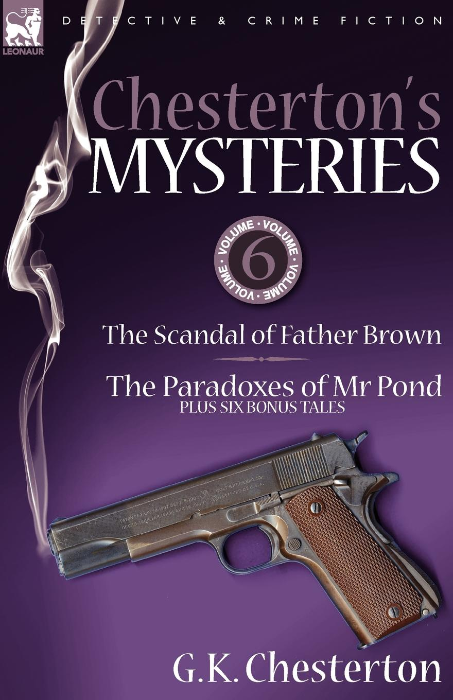 G. K. Chesterton Chesterton.s Mysteries. 6-The Scandal of Father Brown, the Paradoxes of MR Pond Plus Six Bonus Tales g chesterton father brown stories
