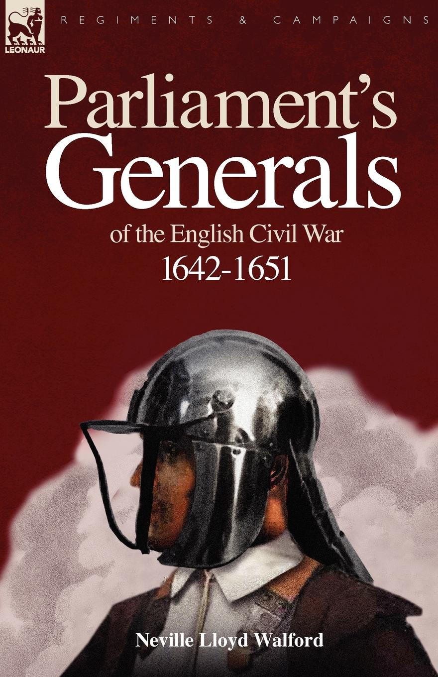 Neville Lloyd Walford Parliament.s Generals of the English Civil War 1642-1651 hitlers generals authoritative portraits of the men who waged hitlers war