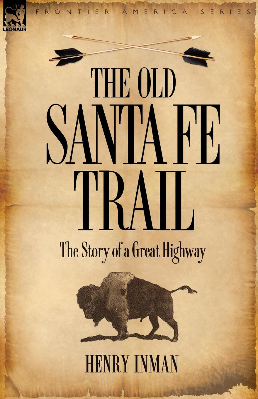 Henry Inman The Old Santa Fe Trail. the Story of a Great Highway francis kirkman the famous and renowned history of amadis de gaule