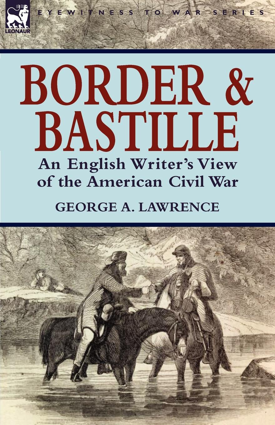George A. Lawrence Border and Bastille. An English Writer.s View of the American Civil War цена и фото
