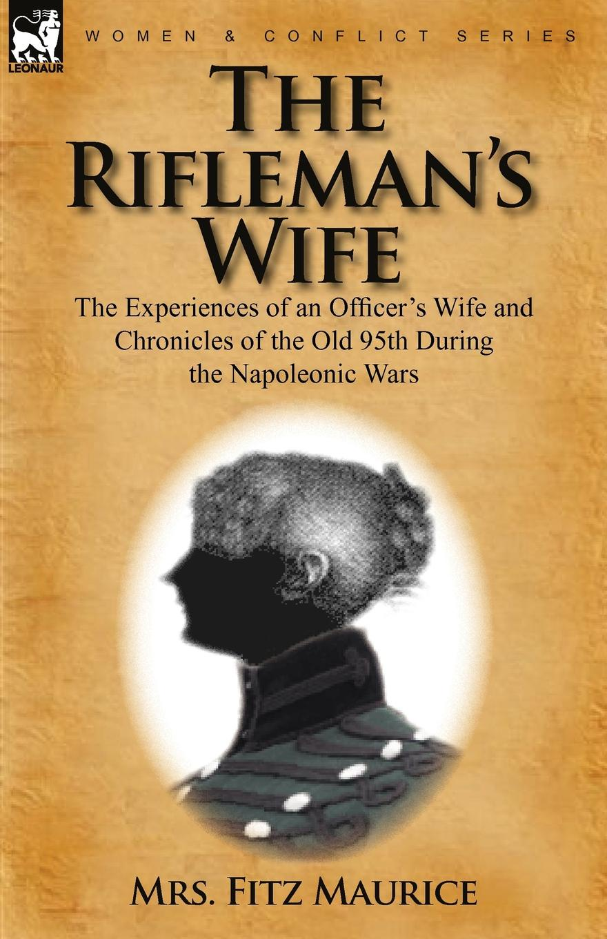 цены на Mrs Fitz Maurice The Rifleman.s Wife. The Experiences of an Officer.s Wife and Chronicles of the Old 95th  в интернет-магазинах