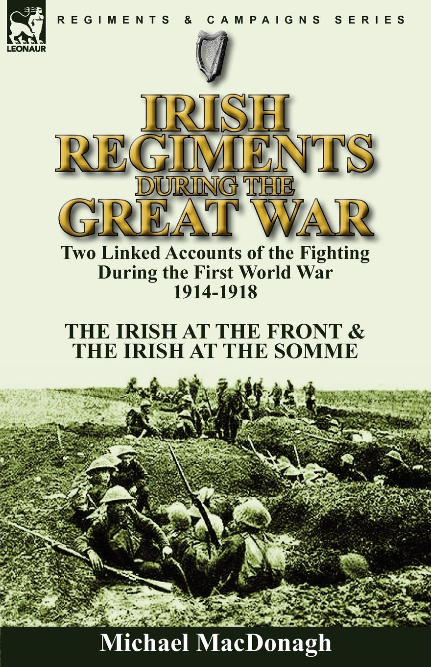 Michael MacDonagh Irish Regiments During the Great War. Two Linked Accounts of the Fighting During the First World War 1914-1918-The Irish at the Front . The Irish at the Somme the irish pub