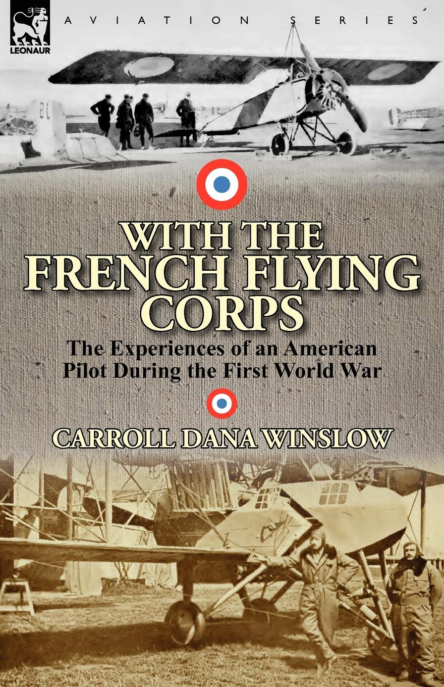 Carroll Dana Winslow With the French Flying Corps. The Experiences of an American Pilot During the First World War недорго, оригинальная цена