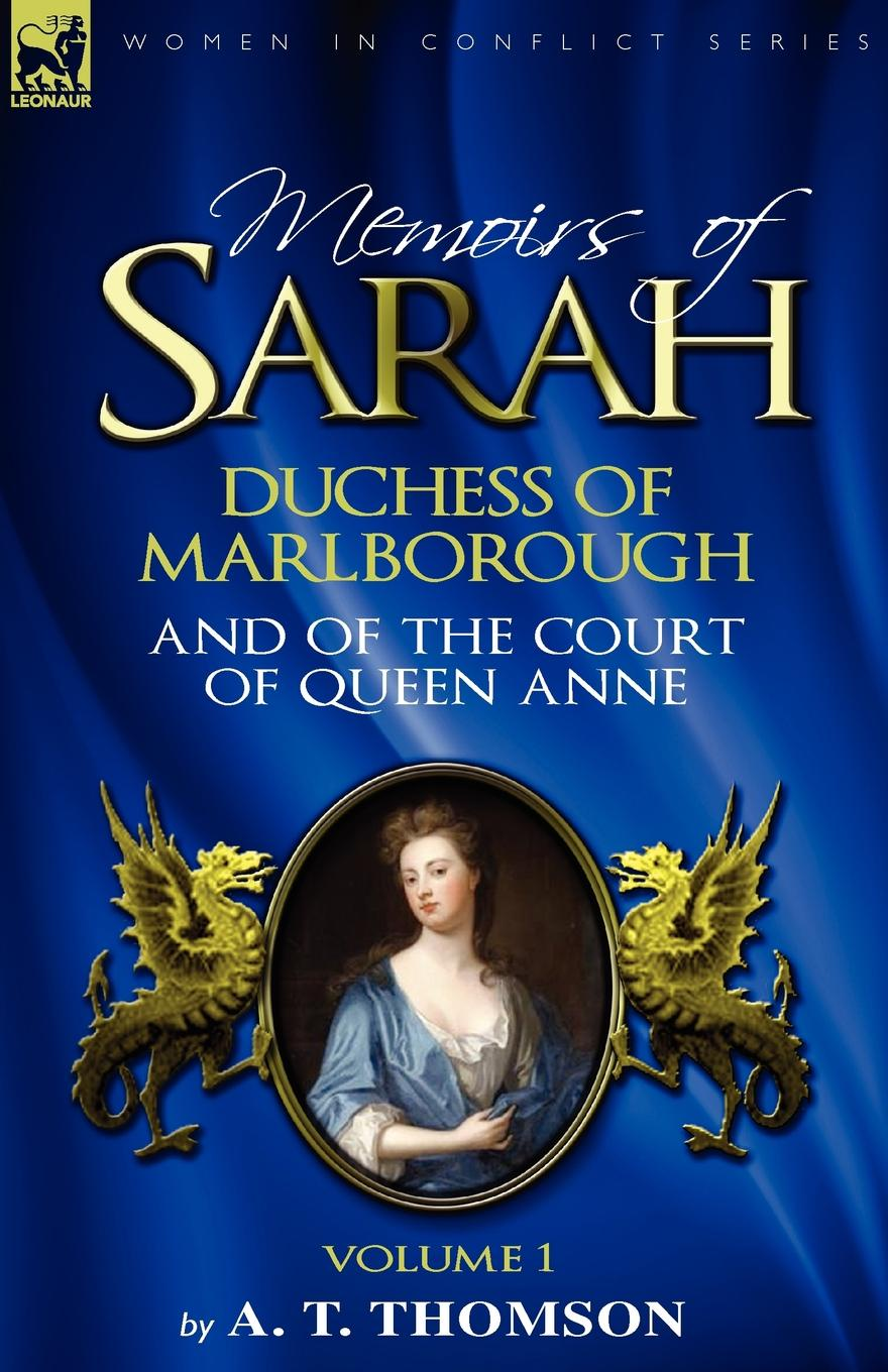 Фото - A. T. Thomson Memoirs of Sarah Duchess of Marlborough, and of the Court of Queen Anne. Volume 1 john churchill marlborough the letters and dispatches of john churchill first duke of marlborough from 1702 1712 1 v 5
