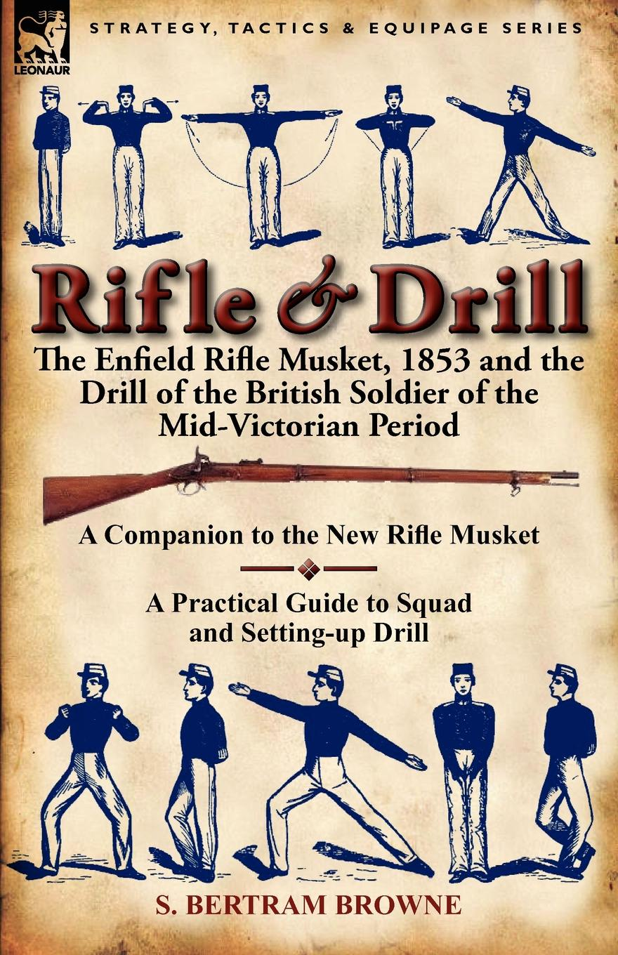 S. Bertram Browne Rifle . Drill. the Enfield Rifle Musket, 1853 and the Drill of the British Soldier of the Mid-Victorian Period peq15 la5 airsoft spotlight weapon shotguns light tactical flashlight military red dot ir laser pistol lanterna rifle lights