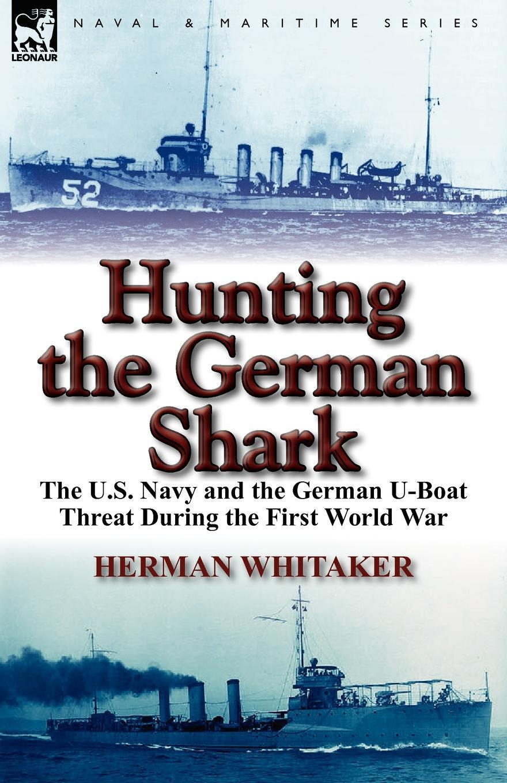 Herman Whitaker Hunting the German Shark. the U.S. Navy and the German U-Boat Threat During the First World War недорго, оригинальная цена