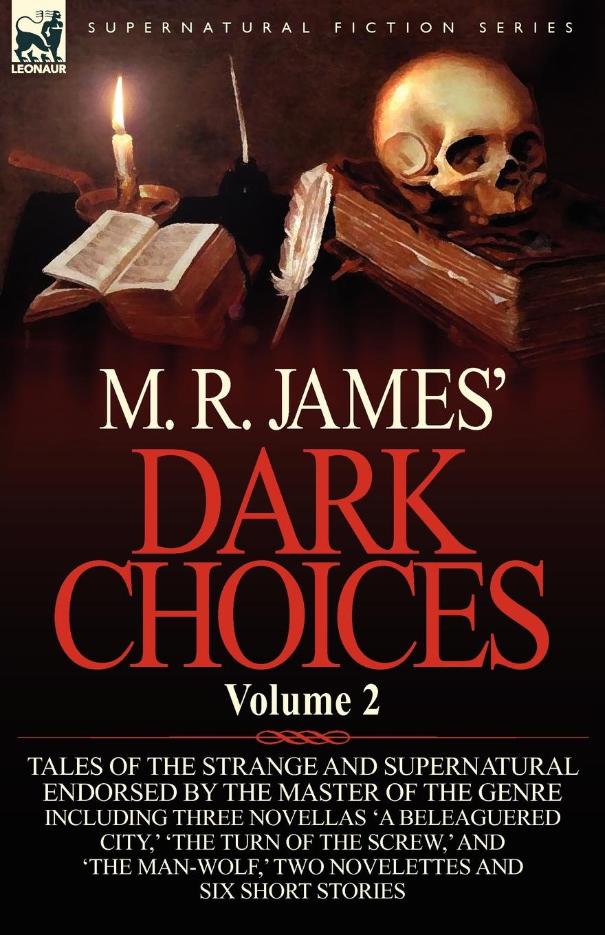 M. R. James M. R. James. Dark Choices. Volume 2-A Selection of Fine Tales of the Strange and Supernatural Endorsed by the Master of the Genre; Including Thre james m r complete ghost stories