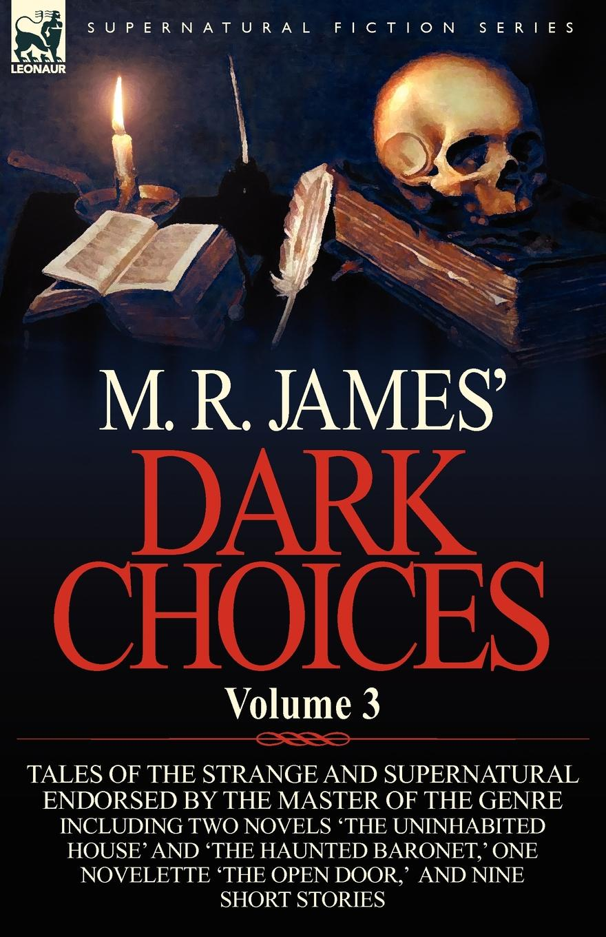 M. R. James M. R. James. Dark Choices. Volume 3-A Selection of Fine Tales of the Strange and Supernatural Endorsed by the Master of the Genre; Including Two james m r complete ghost stories