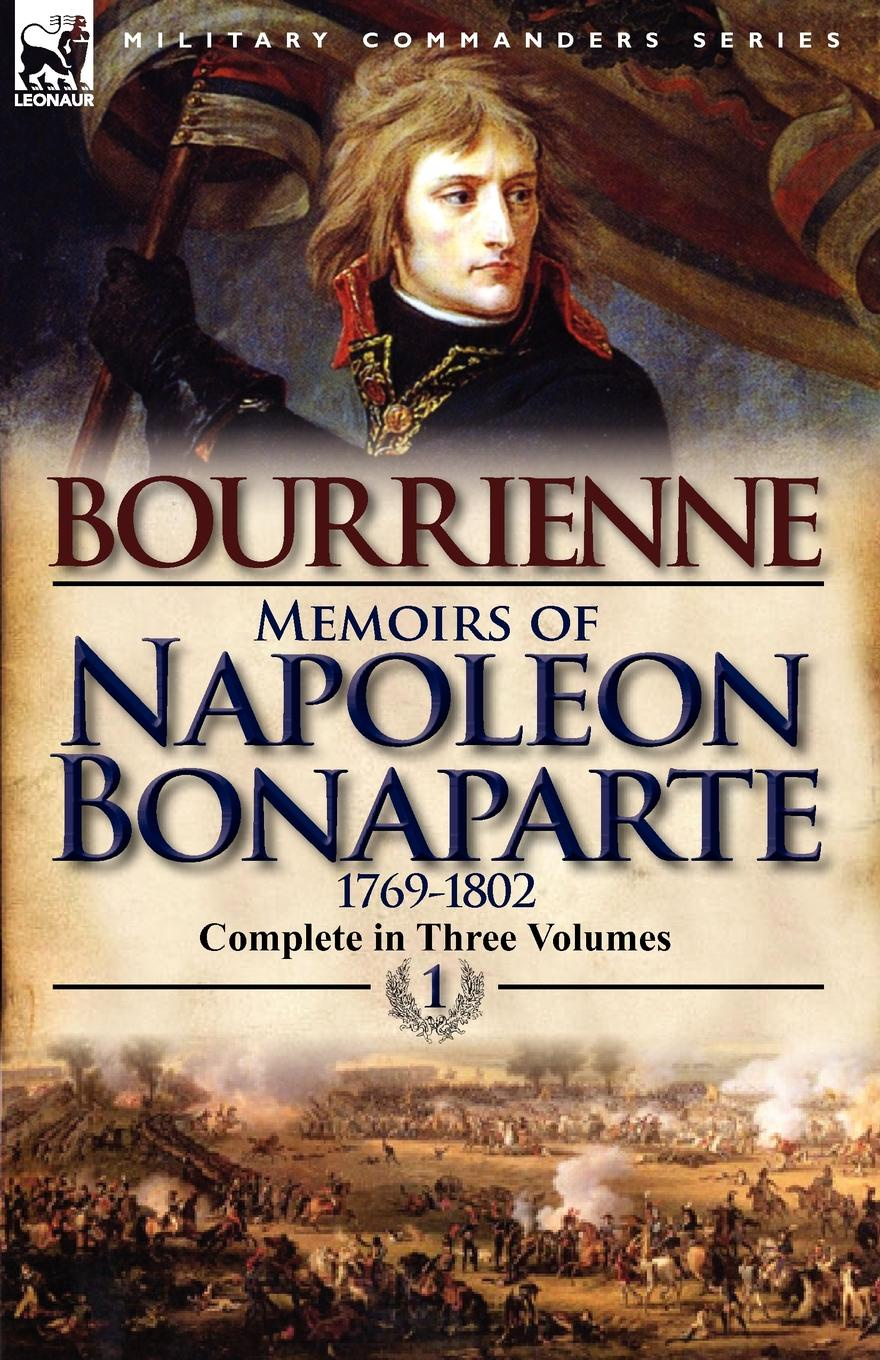 Louis Antonine Fauve De Bourrienne Memoirs of Napoleon Bonaparte. Volume 1-1769-1802 scott w life of napoleon volume 1
