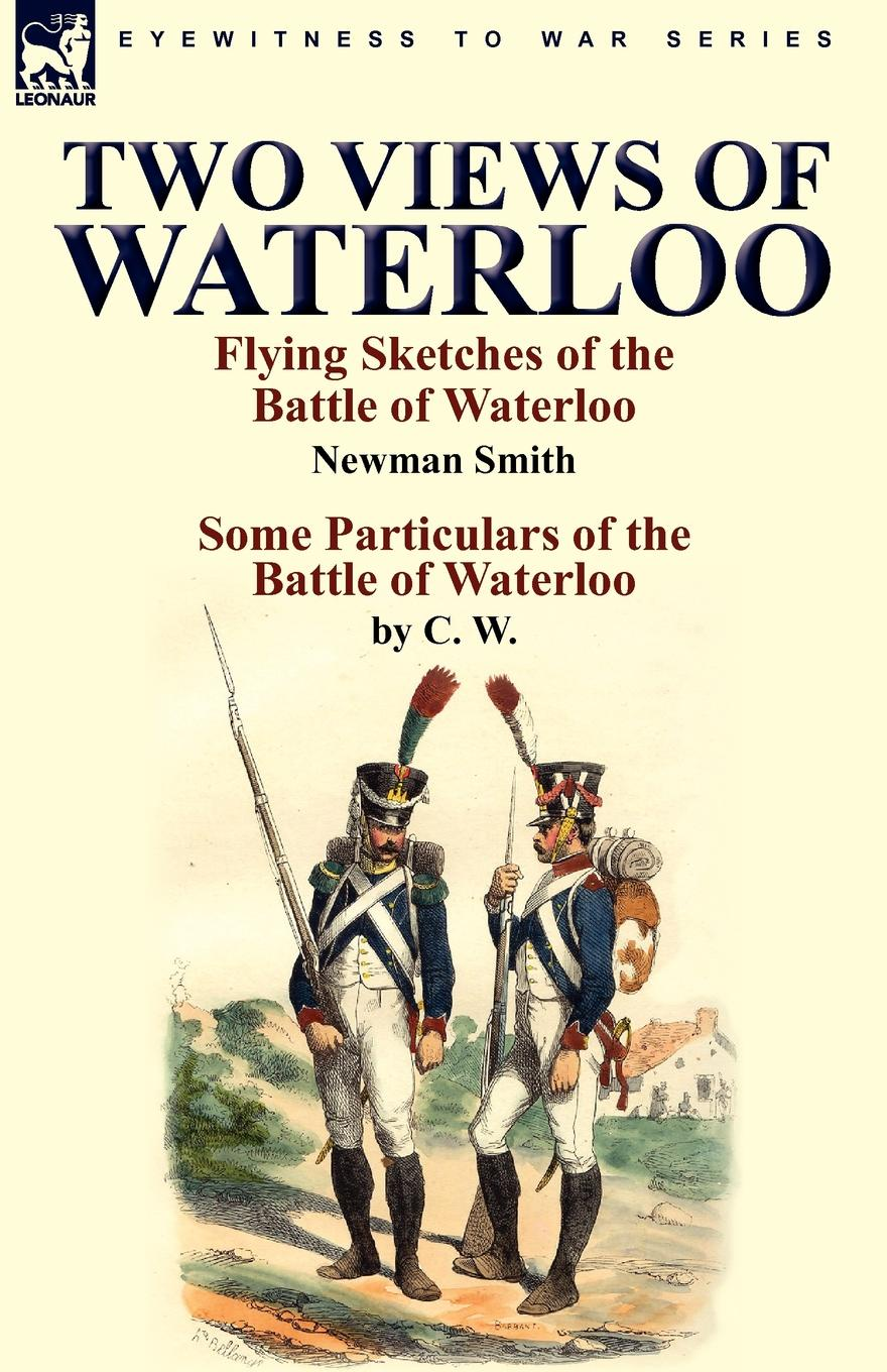 Newman Smith, C. W. Two Views of Waterloo. Flying Sketches of the Battle of Waterloo . Some Particulars of the Battle of Waterloo отсутствует the battle of waterloo
