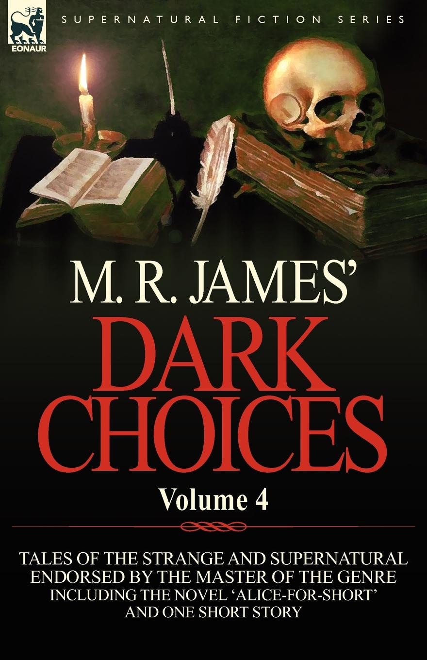 M. R. James M. R. James. Dark Choices. Volume 4-A Selection of Fine Tales of the Strange and Supernatural Endorsed by the Master of the Genre; Including One james m r complete ghost stories