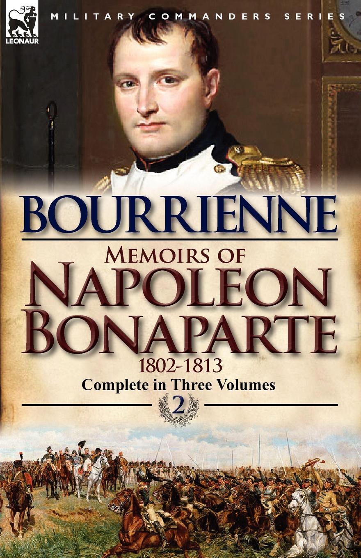цена Louis Antonine Fauve De Bourrienne Memoirs of Napoleon Bonaparte. Volume 2-1802-1813 онлайн в 2017 году