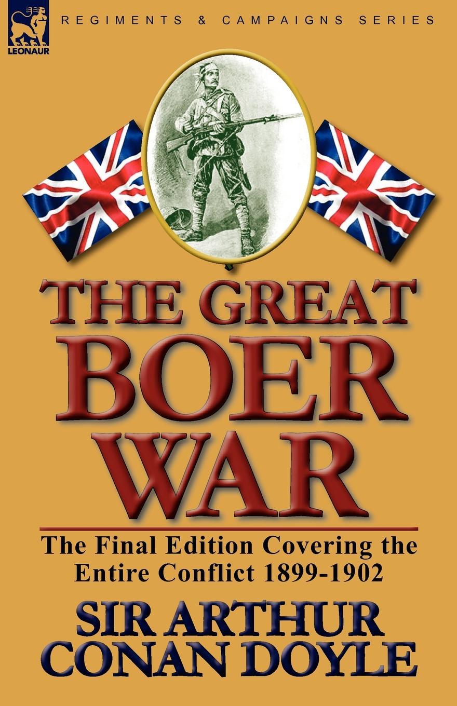 Arthur Conan Doyle, Doyle Arthur Conan The Great Boer War. The Final Edition Covering the Entire Conflict 1899-1902 a c doyle the great boer war